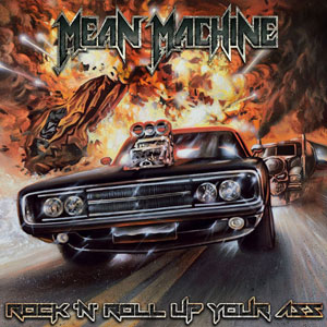 MEAN MACHINE - Rock And Roll Up Your Ass