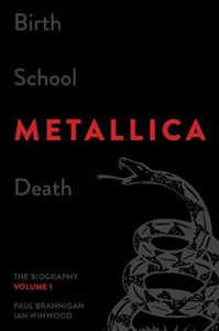 Birth School METALLICA Death: The Biography