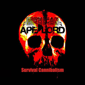 MEXICAN APE LORD - Survival Cannibalism