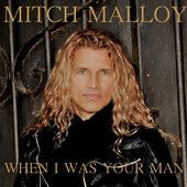 Mitch Malloy - When I Was Your Man