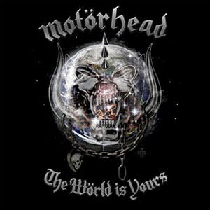 MOTÖRHEAD - The World Is Yours