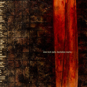 NINE INCH NAILS  - Hesitation Marks