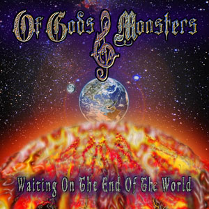 OF GODS & MONSTERS - Waiting On The End Of The World