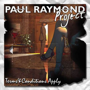 PAUL RAYMOND PROJECT  - Terms & Conditions Apply