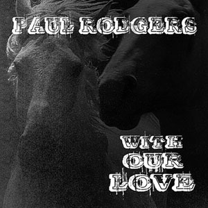 Paul Rodgers -  With Our Love