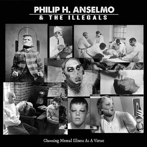 PHIL ANSELMO & THE ILLEGALS - Choosing Mental Illness As A Virtue