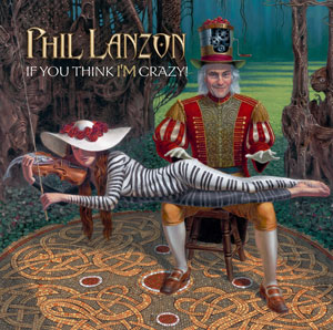 Phil Lanzon - If You Think I'm Crazy""