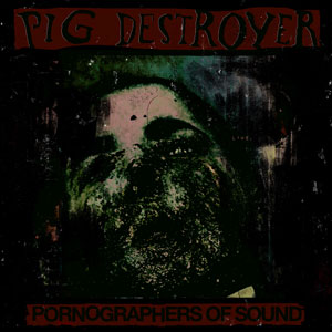PIG DESTROYER - Pornographers Of Sound Live In NYC