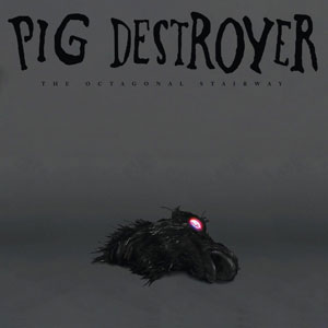 PIG DESTROYER - The Octagonal Stairway