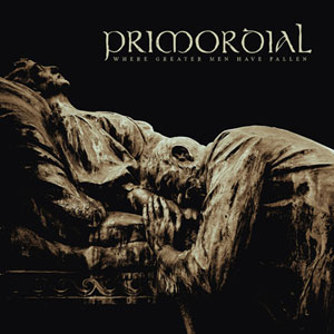 PRIMORDIAL - Where Greater Men Have Fallen