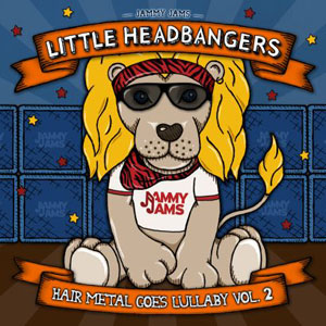 Little Headbangers: Hair Metal Goes Lullaby Vol. 2