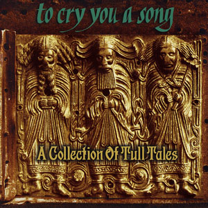 JETHRO TULL  - To Cry You A Song… A Collection Of Tull Tales