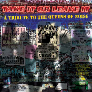 Take It Or Leave It: A Tribute To The Original Queens of Noise: The Runaways