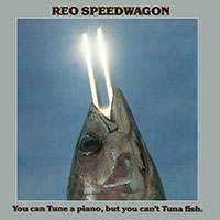 REO SPEEDWAGON - You Can Tune A Piano, But You Can't Tuna Fish  (1978)