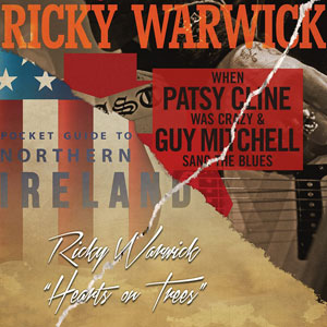 "Ricky Warwick - When Patsy Cline Was Crazy (And Guy Mitchell Sang The Blues)"" y ""Hearts On Trees"