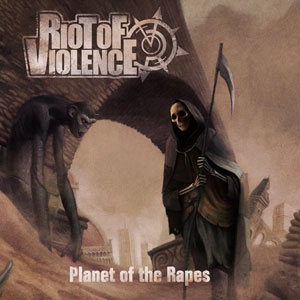 RIOT OF VIOLENCE - Planet Of The Rapes