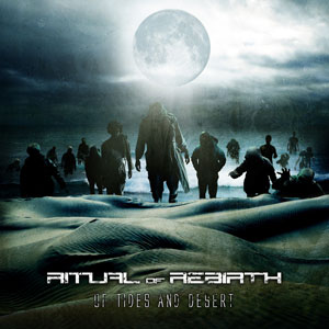 RITUAL OF REBIRTH  - Of Tides And Desert