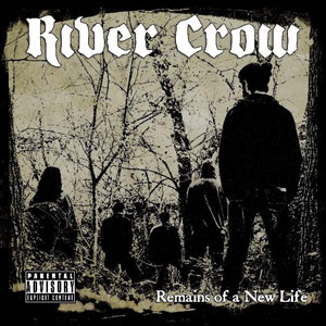 RIVER CROW  - Remains A New Life