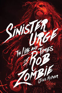 Sinister Urge The Life Aand Times Of Rob Zombie