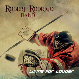 ROBERT RODRIGO BAND - Living For Louder