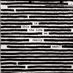 """Roger Waters - """"Is This The Life We Really Want?"""