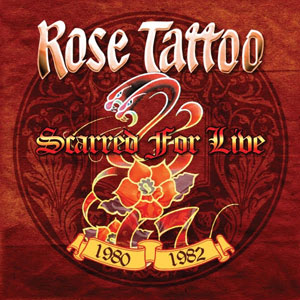 ROSE TATTOO- Scarred For Live