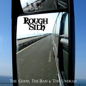 ROUGH SILK - The Good, The Bad & The Undead