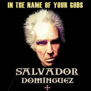 Salvador Domínguez - In The Name Of Your Gods