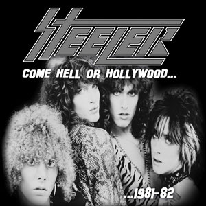 STEELER - Steeler: Come Hell Or Hollywood