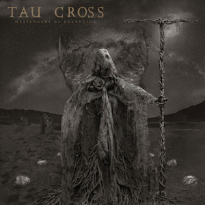 "TAU CROSS - ""Messengers Of Deception"