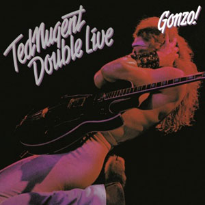 Ted Nugents - Double Live Gonzo!