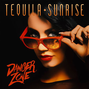 TEQUILA SUNRISE - Danger Zone