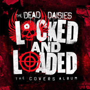 THE DEAD DAISIESN - Locked &Loaded The Covers Album