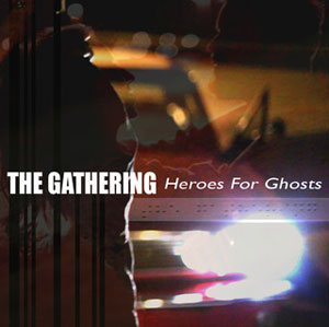 THE GATHERING - Heroes For Ghosts