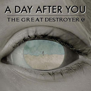 THE GREAT DESTROYER X - A Day After You