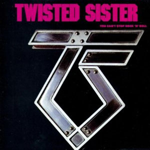 TWISTED SISTER  - You Can´t Stop Rock N´ Roll
