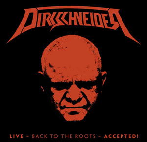 DIRKSCHNEIDER - LIVE – Back To The Roots - Accepted!