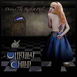 UNRULY CHILD  - Down The Rabbit Hole