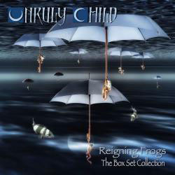 UNRULY CHILD - Reigning Frogs – The Box Set Collection