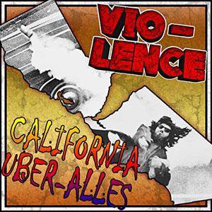 VIO-LENCE - California Über Alles