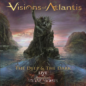 VISIONS OF ATLANTIS - The Deep And The Dark Live