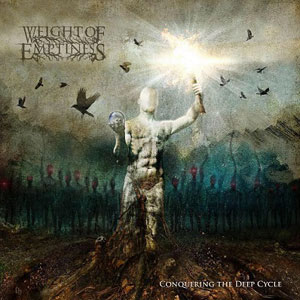 WEIGHT OF EMPTINESS - Conquering The Deep Cycle
