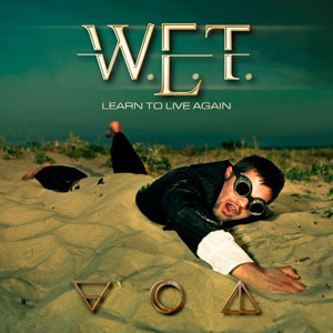 W.E.T. - Learn to Live Again